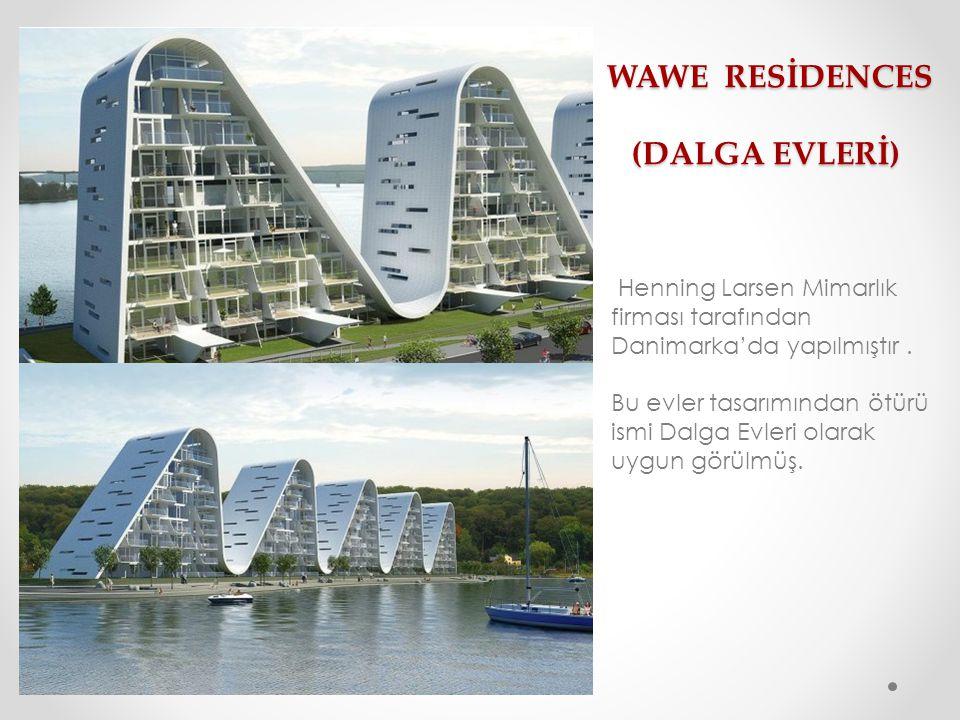 WAWE RESİDENCES (DALGA EVLERİ) WAWE RESİDENCES (DALGA EVLERİ) Henning Larsen Mimarlık firması tarafından Danimarka'da yapılmıştır. Bu evler tasarımınd