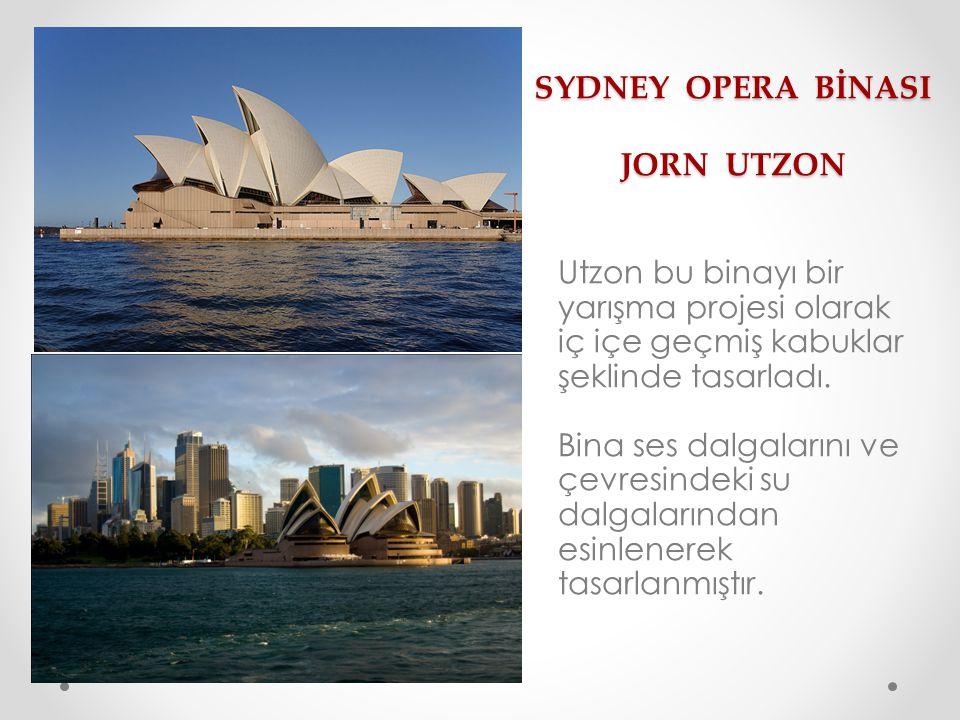 SYDNEY OPERA BİNASI JORN UTZON Utzon bu binayı bir yarışma projesi olarak iç içe geçmiş kabuklar şeklinde tasarladı. Bina ses dalgalarını ve çevresind
