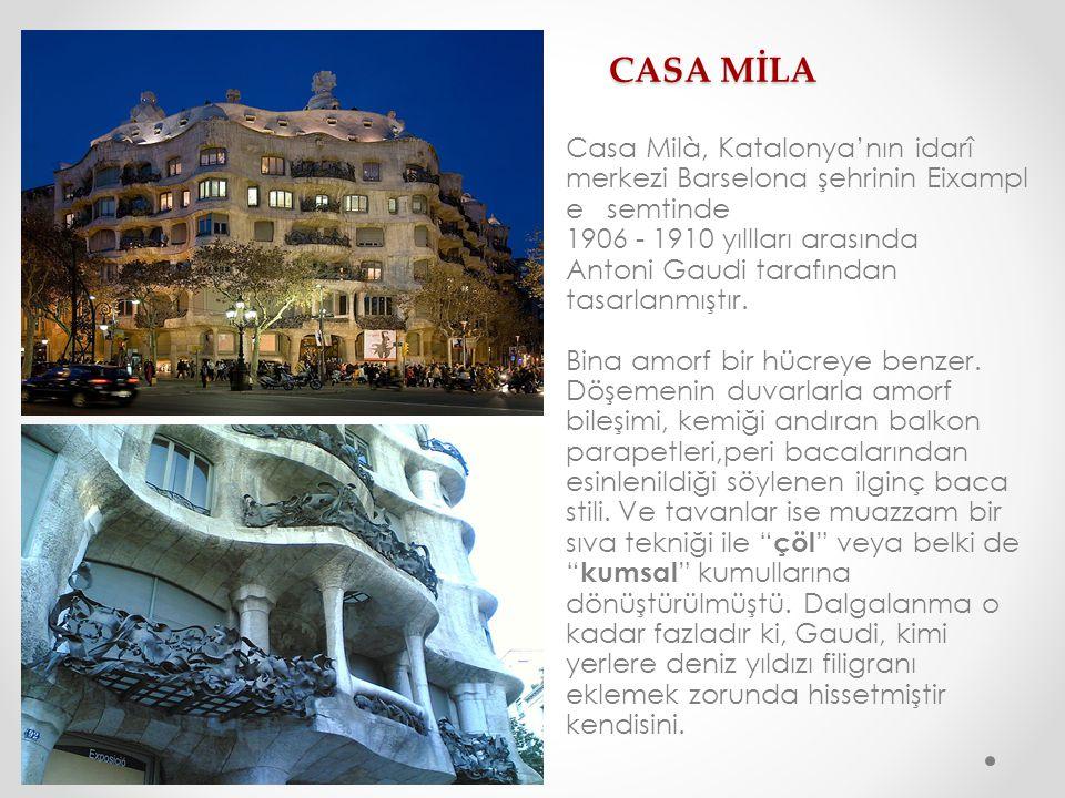 CASA MİLA Casa Milà, Katalonya'nın idarî merkezi Barselona şehrinin Eixampl e semtinde 1906 - 1910 yıllları arasında Antoni Gaudi tarafından tasarlanm