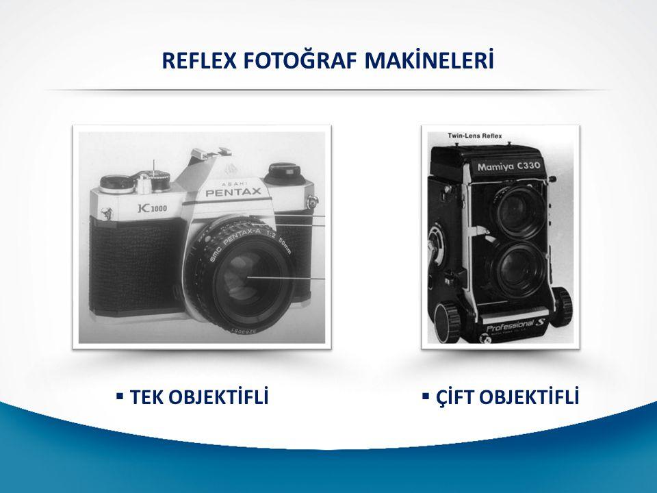 REFLEX FOTOĞRAF MAKİNELERİ  TEK OBJEKTİFLİ  ÇİFT OBJEKTİFLİ