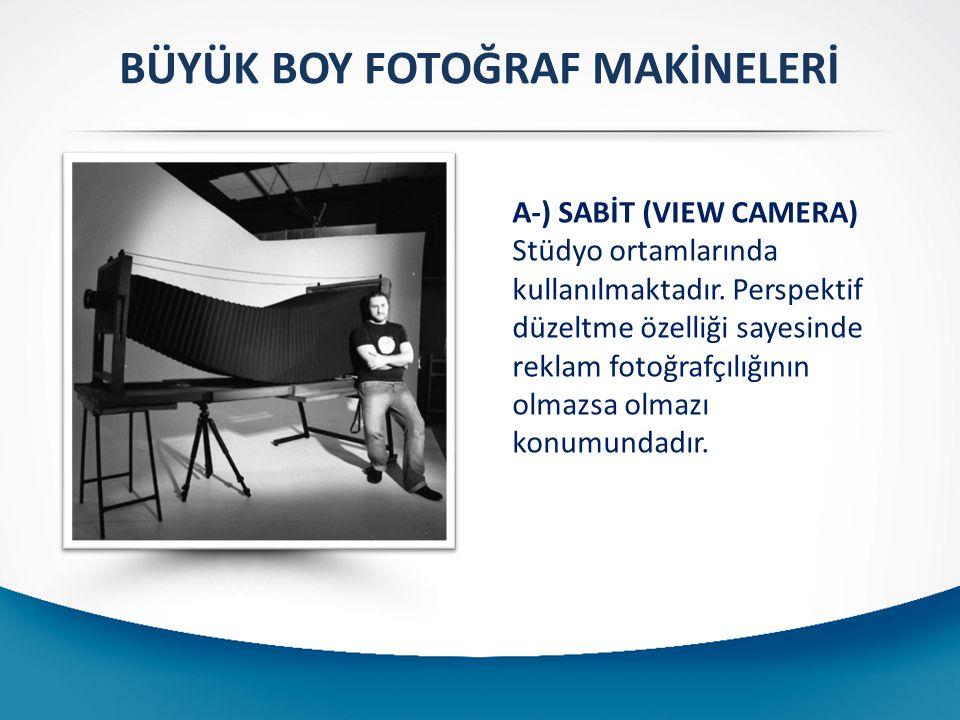 A-) SABİT (VIEW CAMERA) Stüdyo ortamlarında kullanılmaktadır.