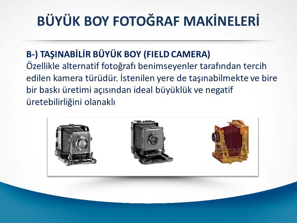 B-) TAŞINABİLİR BÜYÜK BOY (FIELD CAMERA) Özellikle alternatif fotoğrafı benimseyenler tarafından tercih edilen kamera türüdür. İstenilen yere de taşın
