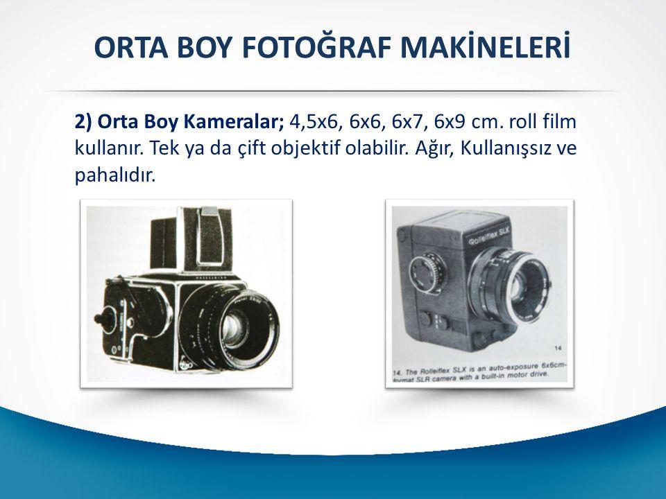 ORTA BOY FOTOĞRAF MAKİNELERİ 2) Orta Boy Kameralar; 4,5x6, 6x6, 6x7, 6x9 cm. roll film kullanır. Tek ya da çift objektif olabilir. Ağır, Kullanışsız v