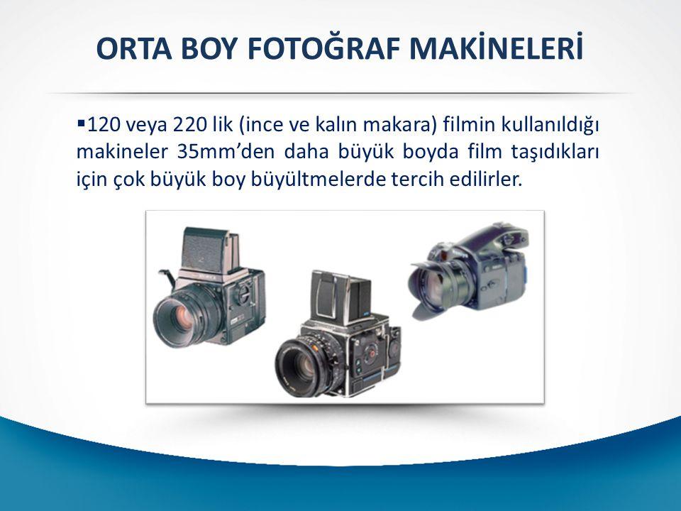ORTA BOY FOTOĞRAF MAKİNELERİ  120 veya 220 lik (ince ve kalın makara) filmin kullanıldığı makineler 35mm'den daha büyük boyda film taşıdıkları için çok büyük boy büyültmelerde tercih edilirler.