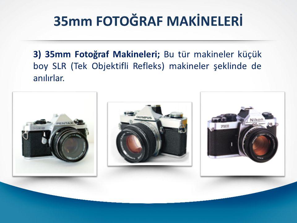 35mm FOTOĞRAF MAKİNELERİ 3) 35mm Fotoğraf Makineleri; Bu tür makineler küçük boy SLR (Tek Objektifli Refleks) makineler şeklinde de anılırlar.