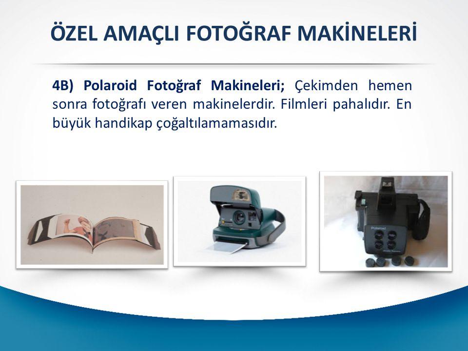 ÖZEL AMAÇLI FOTOĞRAF MAKİNELERİ 4B) Polaroid Fotoğraf Makineleri; Çekimden hemen sonra fotoğrafı veren makinelerdir. Filmleri pahalıdır. En büyük hand