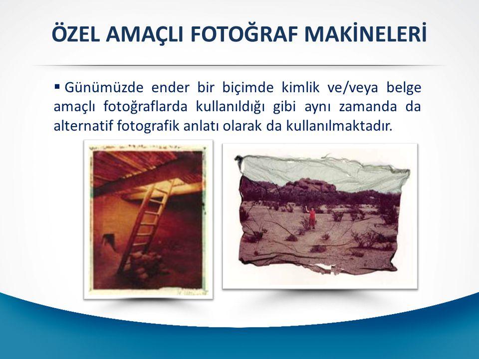 ÖZEL AMAÇLI FOTOĞRAF MAKİNELERİ  Günümüzde ender bir biçimde kimlik ve/veya belge amaçlı fotoğraflarda kullanıldığı gibi aynı zamanda da alternatif fotografik anlatı olarak da kullanılmaktadır.