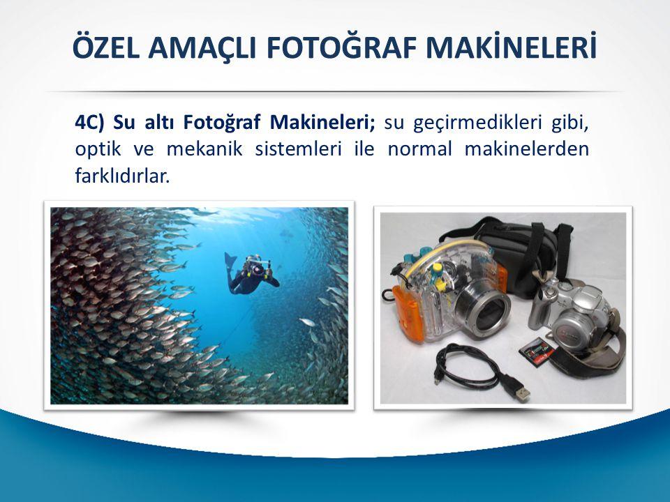 ÖZEL AMAÇLI FOTOĞRAF MAKİNELERİ 4C) Su altı Fotoğraf Makineleri; su geçirmedikleri gibi, optik ve mekanik sistemleri ile normal makinelerden farklıdırlar.