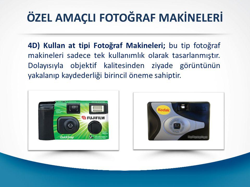 ÖZEL AMAÇLI FOTOĞRAF MAKİNELERİ 4D) Kullan at tipi Fotoğraf Makineleri; bu tip fotoğraf makineleri sadece tek kullanımlık olarak tasarlanmıştır. Dolay