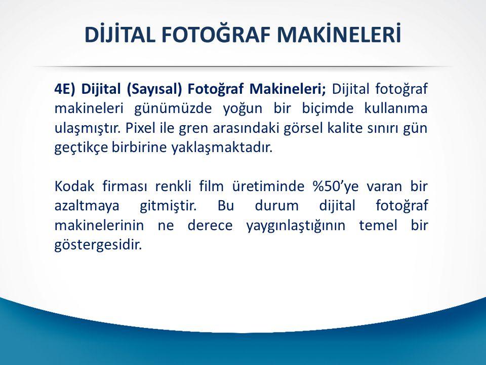 DİJİTAL FOTOĞRAF MAKİNELERİ 4E) Dijital (Sayısal) Fotoğraf Makineleri; Dijital fotoğraf makineleri günümüzde yoğun bir biçimde kullanıma ulaşmıştır.