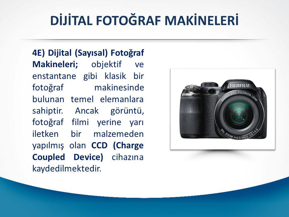 DİJİTAL FOTOĞRAF MAKİNELERİ 4E) Dijital (Sayısal) Fotoğraf Makineleri; objektif ve enstantane gibi klasik bir fotoğraf makinesinde bulunan temel elemanlara sahiptir.