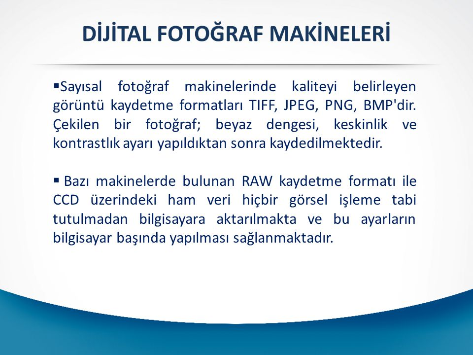  Sayısal fotoğraf makinelerinde kaliteyi belirleyen görüntü kaydetme formatları TIFF, JPEG, PNG, BMP'dir. Çekilen bir fotoğraf; beyaz dengesi, keskin