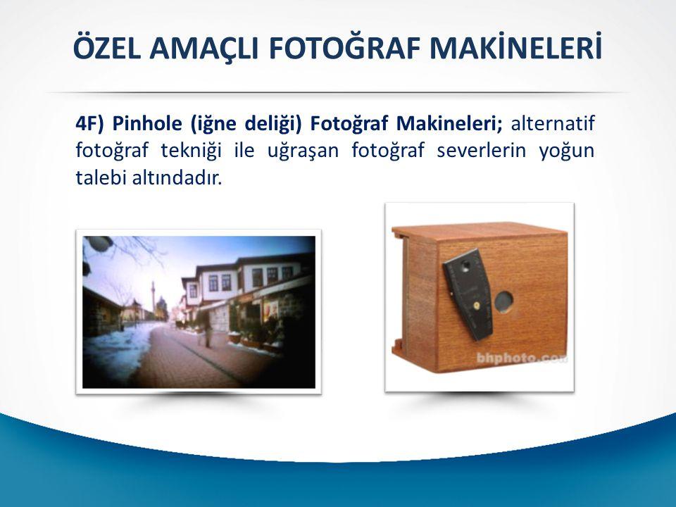 ÖZEL AMAÇLI FOTOĞRAF MAKİNELERİ 4F) Pinhole (iğne deliği) Fotoğraf Makineleri; alternatif fotoğraf tekniği ile uğraşan fotoğraf severlerin yoğun talebi altındadır.