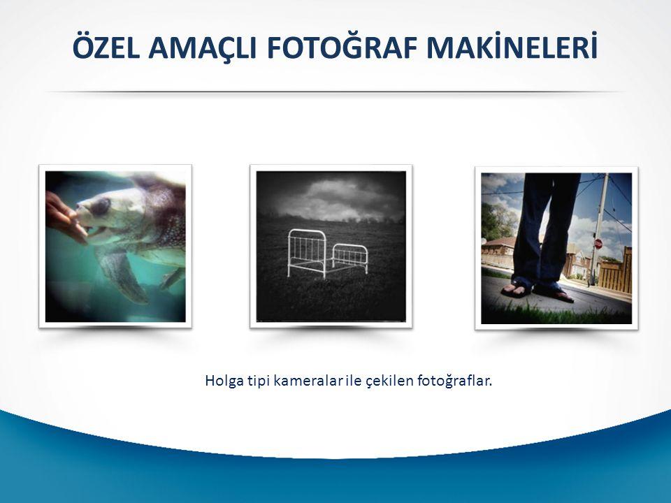 ÖZEL AMAÇLI FOTOĞRAF MAKİNELERİ Holga tipi kameralar ile çekilen fotoğraflar.
