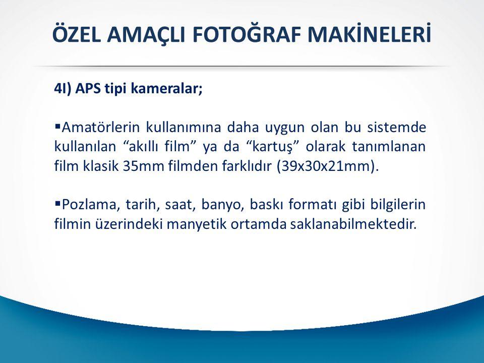 """ÖZEL AMAÇLI FOTOĞRAF MAKİNELERİ 4I) APS tipi kameralar;  Amatörlerin kullanımına daha uygun olan bu sistemde kullanılan """"akıllı film"""" ya da """"kartuş"""""""