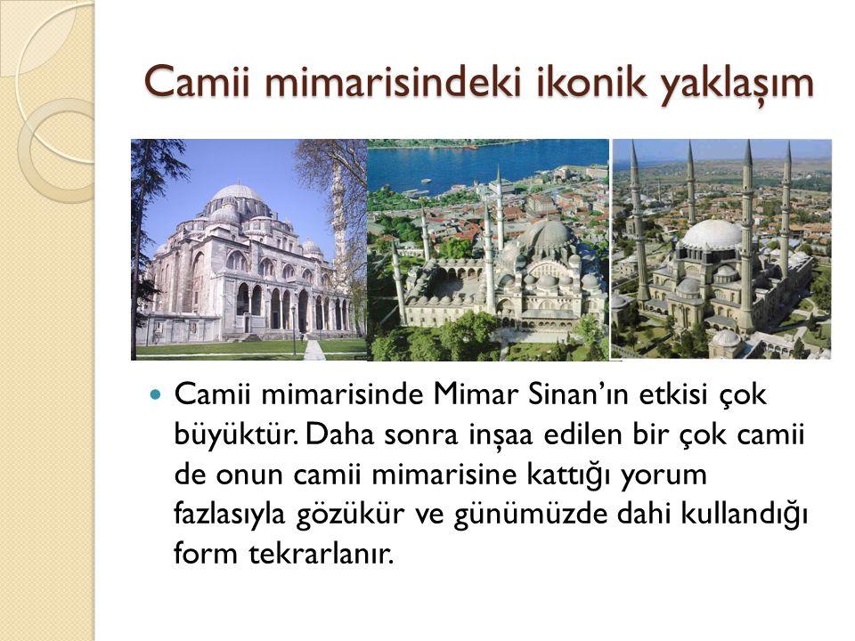 Camii mimarisindeki ikonik yaklaşım Camii mimarisinde Mimar Sinan'ın etkisi çok büyüktür.
