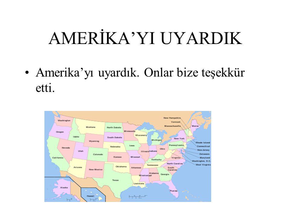 AMERİKA'YI UYARDIK Amerika'yı uyardık. Onlar bize teşekkür etti.