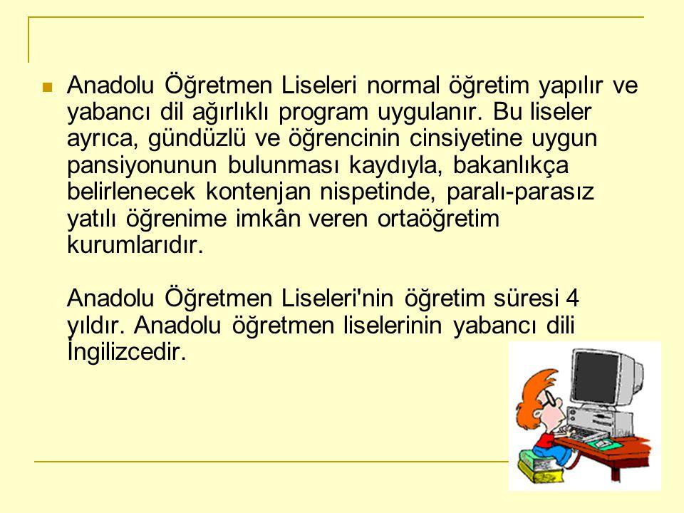 Anadolu Öğretmen Liseleri normal öğretim yapılır ve yabancı dil ağırlıklı program uygulanır.