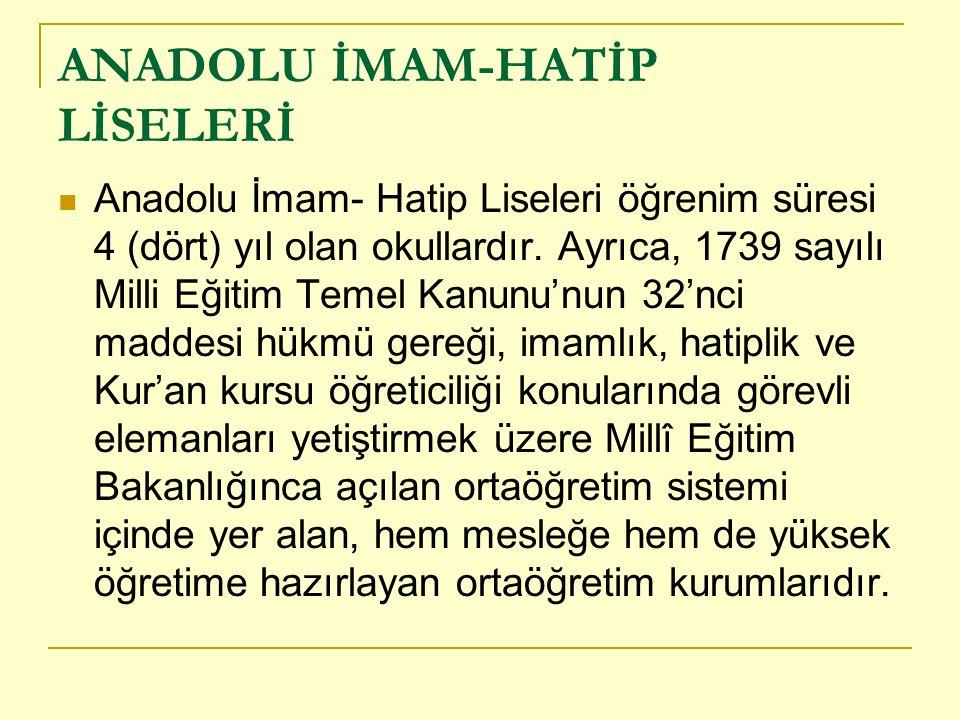 ANADOLU İMAM-HATİP LİSELERİ Anadolu İmam- Hatip Liseleri öğrenim süresi 4 (dört) yıl olan okullardır.