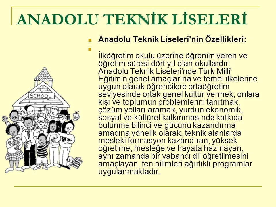 ANADOLU TEKNİK LİSELERİ Anadolu Teknik Liseleri nin Özellikleri: İlköğretim okulu üzerine öğrenim veren ve öğretim süresi dört yıl olan okullardır.