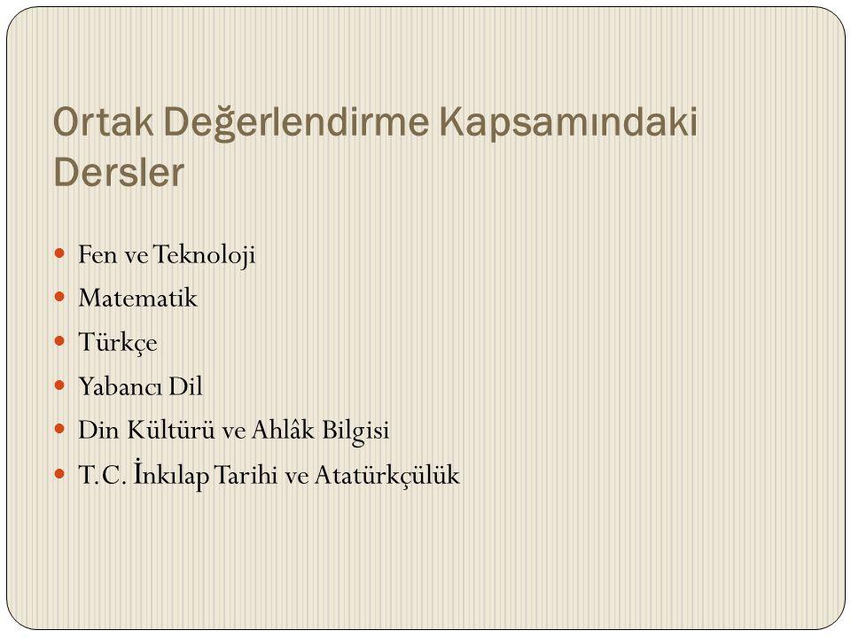 Ortak Değerlendirme Kapsamındaki Dersler Fen ve Teknoloji Matematik Türkçe Yabancı Dil Din Kültürü ve Ahlâk Bilgisi T.C. İ nkılap Tarihi ve Atatürkçül