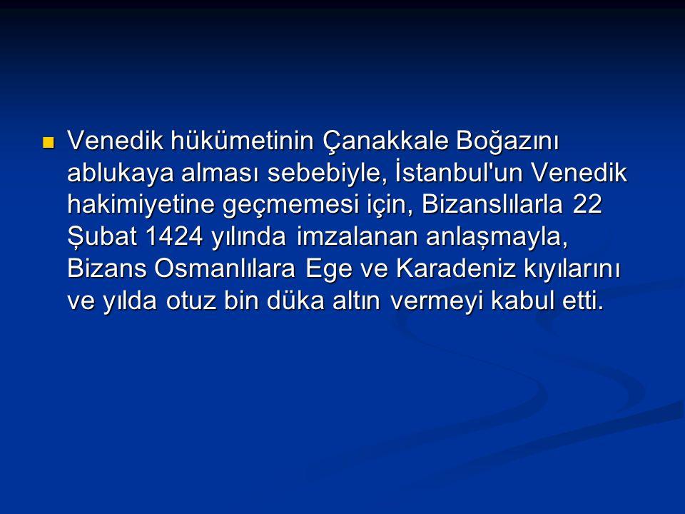 Venedik hükümetinin Çanakkale Boğazını ablukaya alması sebebiyle, İstanbul'un Venedik hakimiyetine geçmemesi için, Bizanslılarla 22 Şubat 1424 yılında