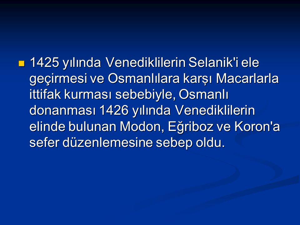 1425 yılında Venediklilerin Selanik'i ele geçirmesi ve Osmanlılara karşı Macarlarla ittifak kurması sebebiyle, Osmanlı donanması 1426 yılında Venedikl