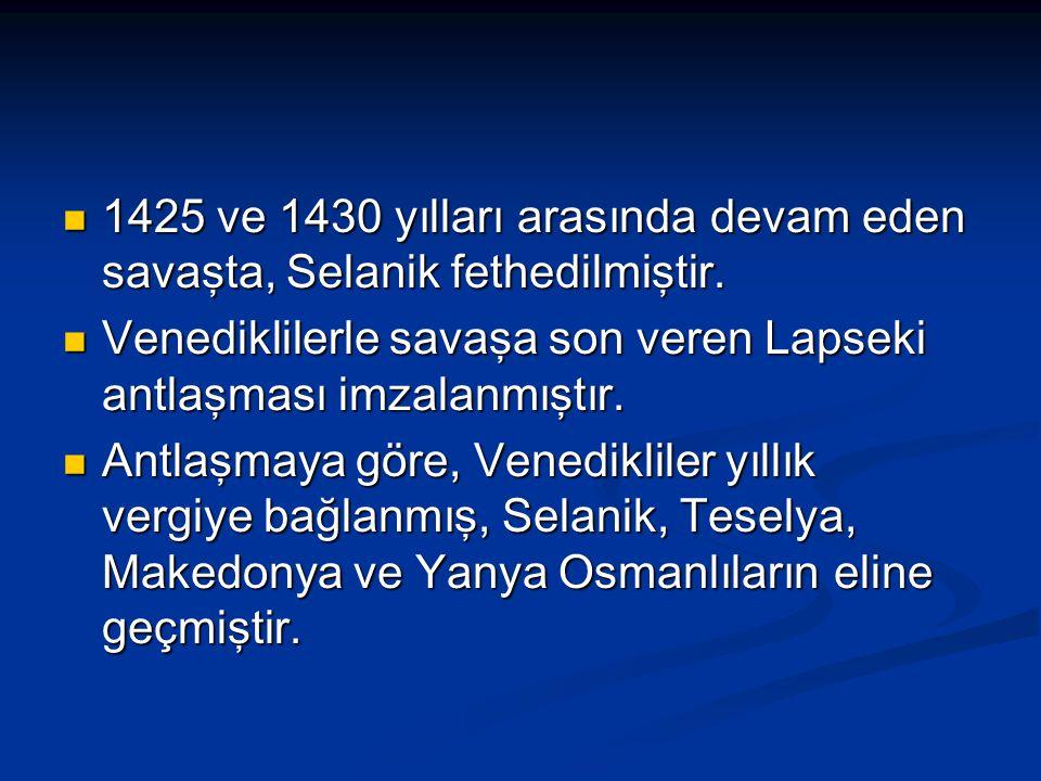 1425 ve 1430 yılları arasında devam eden savaşta, Selanik fethedilmiştir. 1425 ve 1430 yılları arasında devam eden savaşta, Selanik fethedilmiştir. Ve