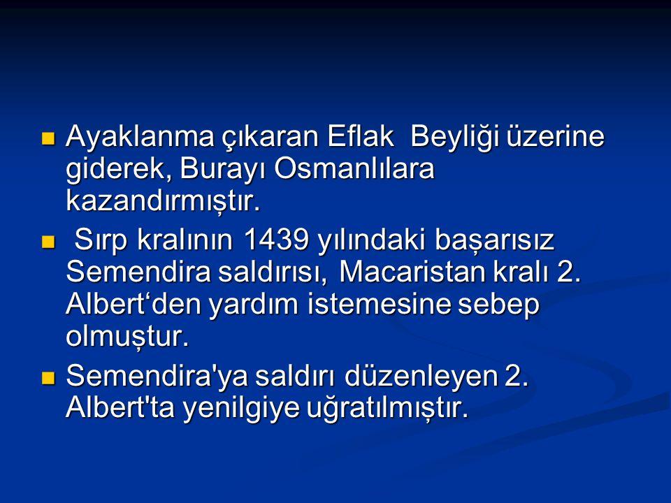 Ayaklanma çıkaran Eflak Beyliği üzerine giderek, Burayı Osmanlılara kazandırmıştır. Ayaklanma çıkaran Eflak Beyliği üzerine giderek, Burayı Osmanlılar