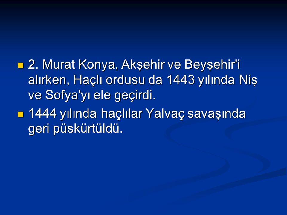 2. Murat Konya, Akşehir ve Beyşehir'i alırken, Haçlı ordusu da 1443 yılında Niş ve Sofya'yı ele geçirdi. 2. Murat Konya, Akşehir ve Beyşehir'i alırken