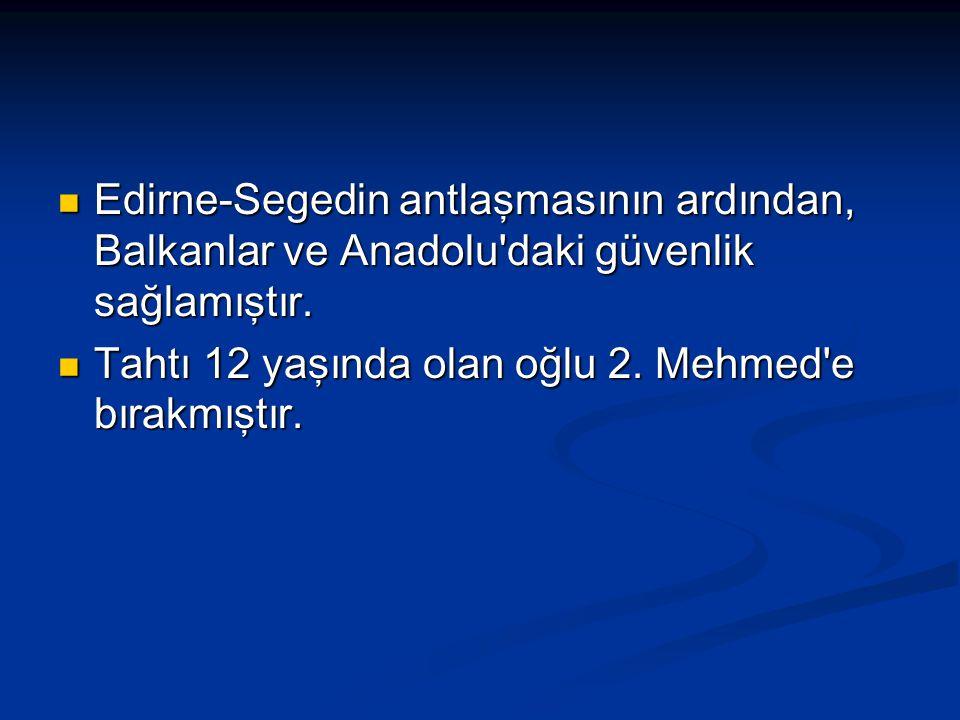 Edirne-Segedin antlaşmasının ardından, Balkanlar ve Anadolu'daki güvenlik sağlamıştır. Edirne-Segedin antlaşmasının ardından, Balkanlar ve Anadolu'dak