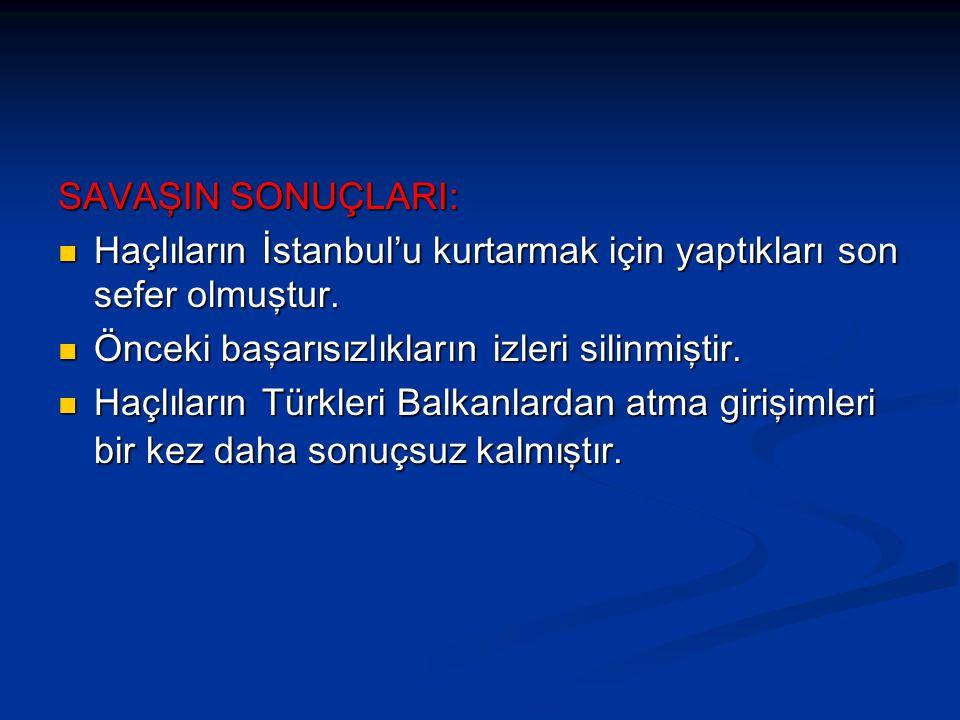 SAVAŞIN SONUÇLARI: Haçlıların İstanbul'u kurtarmak için yaptıkları son sefer olmuştur. Haçlıların İstanbul'u kurtarmak için yaptıkları son sefer olmuş