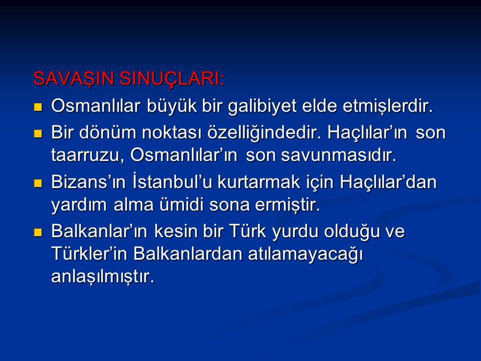 SAVAŞIN SINUÇLARI: Osmanlılar büyük bir galibiyet elde etmişlerdir. Osmanlılar büyük bir galibiyet elde etmişlerdir. Bir dönüm noktası özelliğindedir.