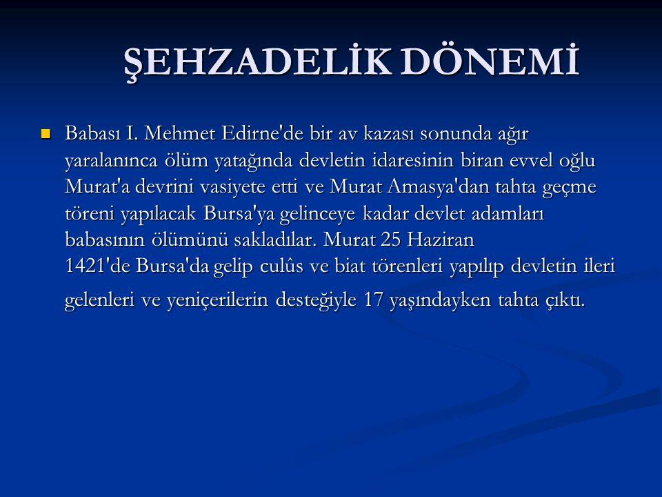 ŞEHZADELİK DÖNEMİ ŞEHZADELİK DÖNEMİ Babası I. Mehmet Edirne'de bir av kazası sonunda ağır yaralanınca ölüm yatağında devletin idaresinin biran evvel o