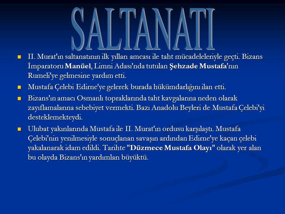 II. Murat'ın saltanatının ilk yılları amcası ile taht mücadeleleriyle geçti. Bizans İmparatoru Manüel, Limni Adası'nda tutulan Şehzade Mustafa'nın Rum