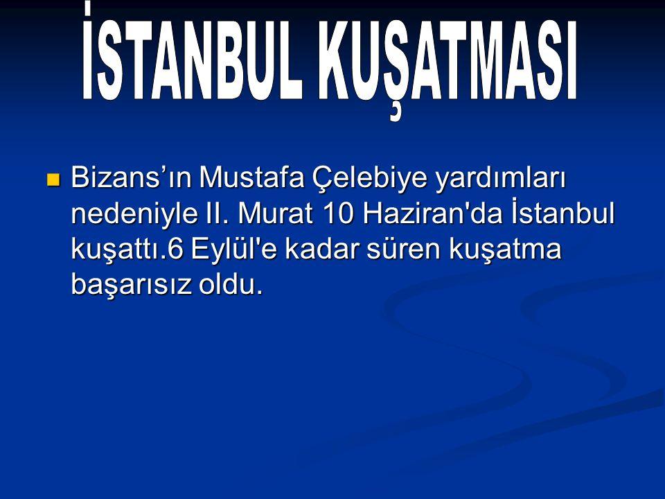 Bizans'ın Mustafa Çelebiye yardımları nedeniyle II. Murat 10 Haziran'da İstanbul kuşattı.6 Eylül'e kadar süren kuşatma başarısız oldu. Bizans'ın Musta