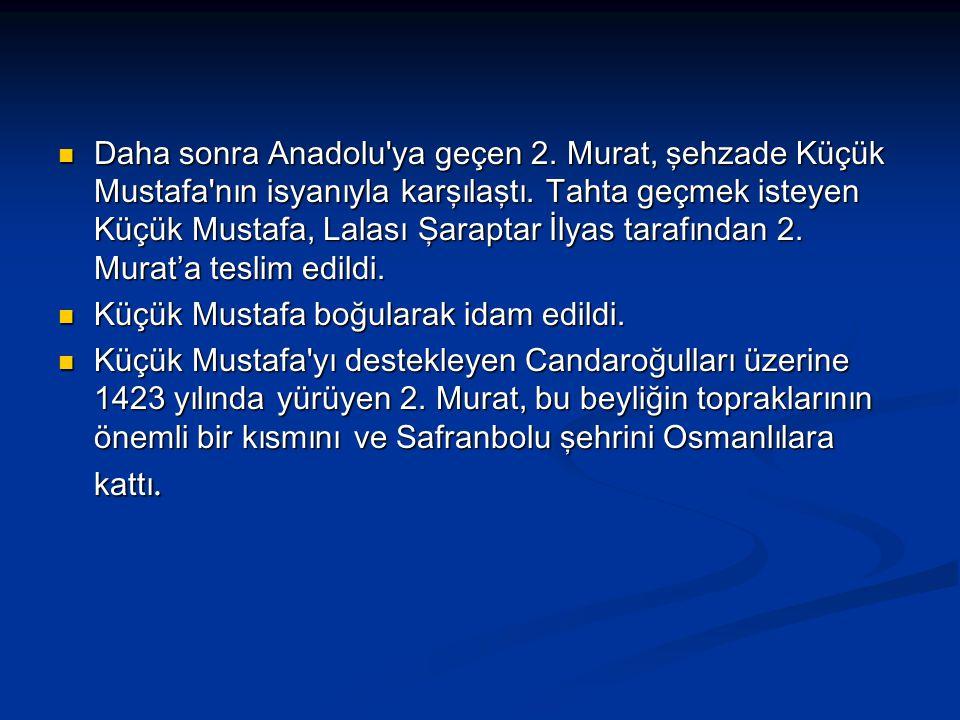 Daha sonra Anadolu'ya geçen 2. Murat, şehzade Küçük Mustafa'nın isyanıyla karşılaştı. Tahta geçmek isteyen Küçük Mustafa, Lalası Şaraptar İlyas tarafı