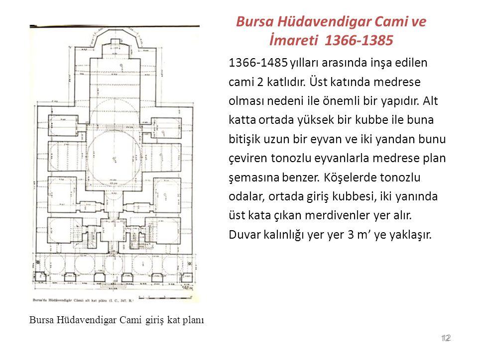 12 Bursa Hüdavendigar Cami ve İmareti 1366-1385 1366-1485 yılları arasında inşa edilen cami 2 katlıdır. Üst katında medrese olması nedeni ile önemli b