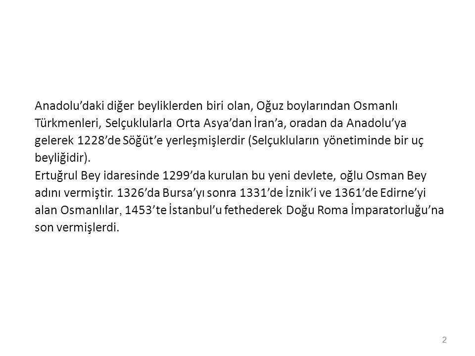 2 Anadolu'daki diğer beyliklerden biri olan, Oğuz boylarından Osmanlı Türkmenleri, Selçuklularla Orta Asya'dan İran'a, oradan da Anadolu'ya gelerek 12