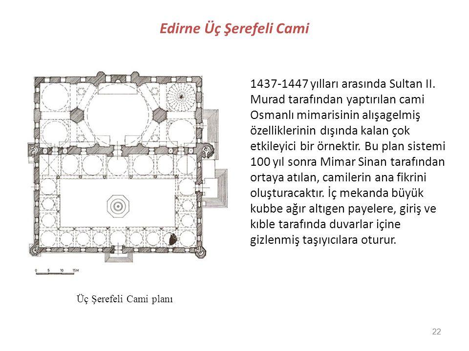 22 Edirne Üç Şerefeli Cami 1437-1447 yılları arasında Sultan II. Murad tarafından yaptırılan cami Osmanlı mimarisinin alışagelmiş özelliklerinin dışın