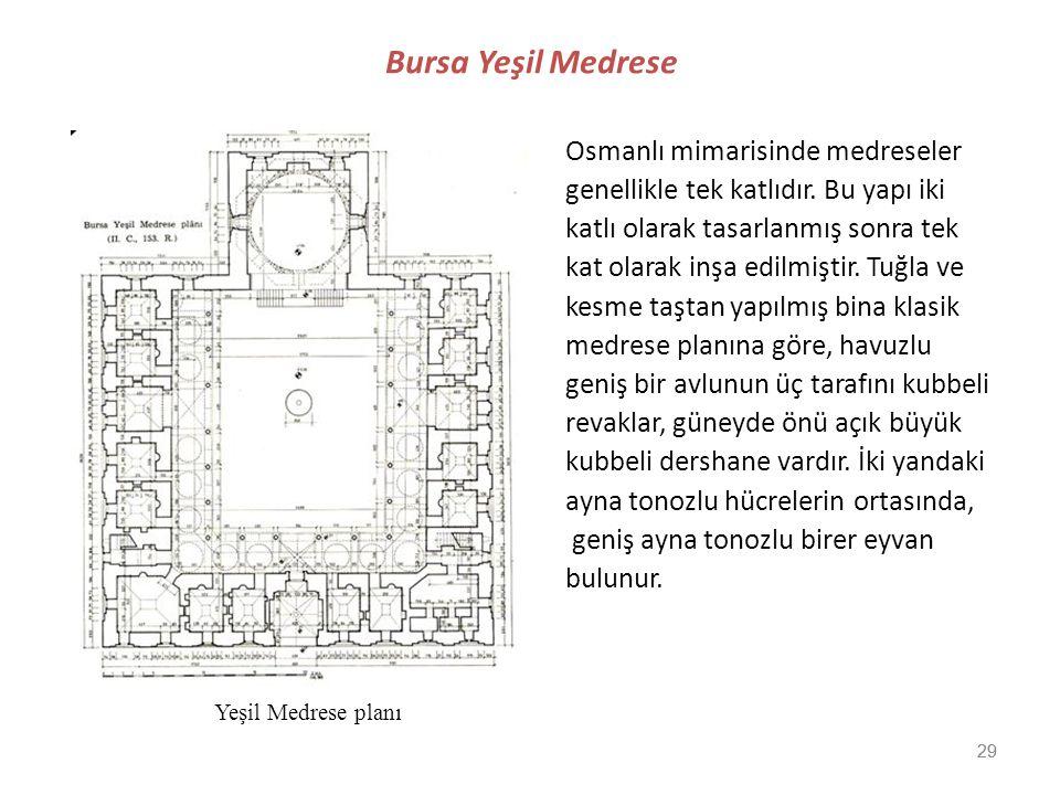 29 Bursa Yeşil Medrese Osmanlı mimarisinde medreseler genellikle tek katlıdır. Bu yapı iki katlı olarak tasarlanmış sonra tek kat olarak inşa edilmişt