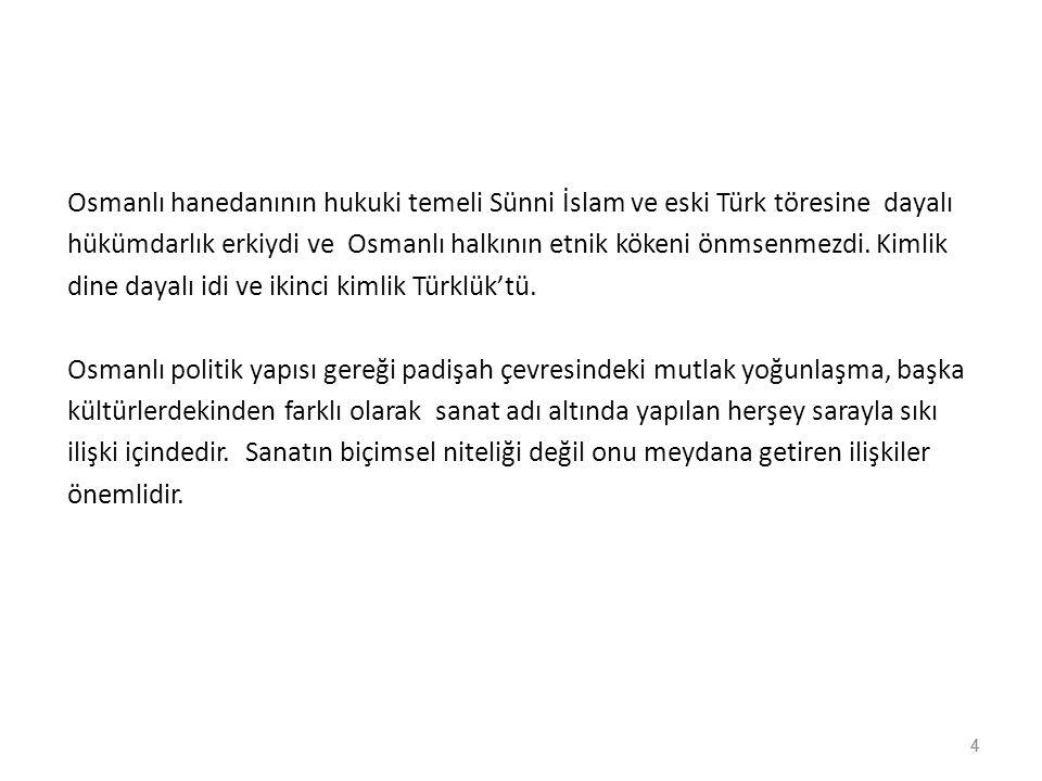4 Osmanlı hanedanının hukuki temeli Sünni İslam ve eski Türk töresine dayalı hükümdarlık erkiydi ve Osmanlı halkının etnik kökeni önmsenmezdi. Kimlik