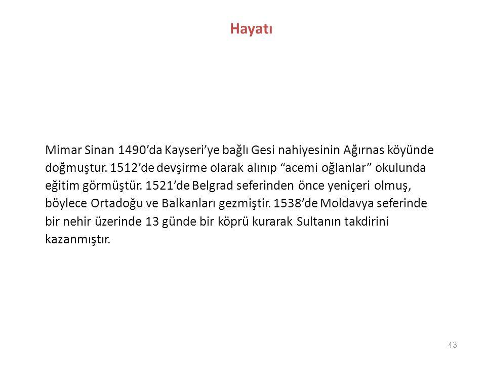 """43 Hayatı Mimar Sinan 1490'da Kayseri'ye bağlı Gesi nahiyesinin Ağırnas köyünde doğmuştur. 1512'de devşirme olarak alınıp """"acemi oğlanlar"""" okulunda eğ"""