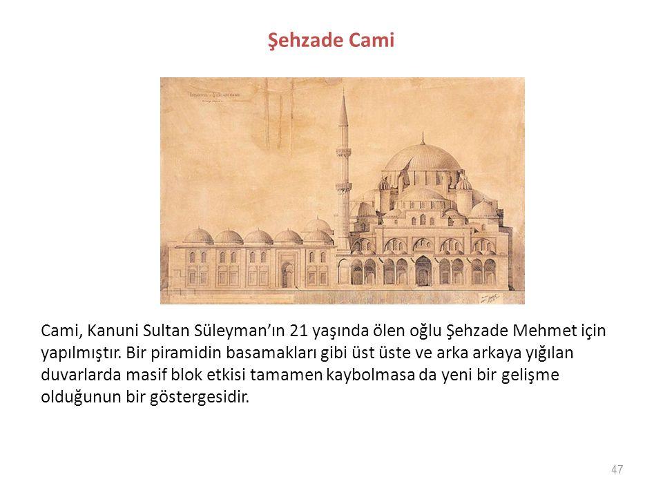 47 Şehzade Cami Cami, Kanuni Sultan Süleyman'ın 21 yaşında ölen oğlu Şehzade Mehmet için yapılmıştır. Bir piramidin basamakları gibi üst üste ve arka
