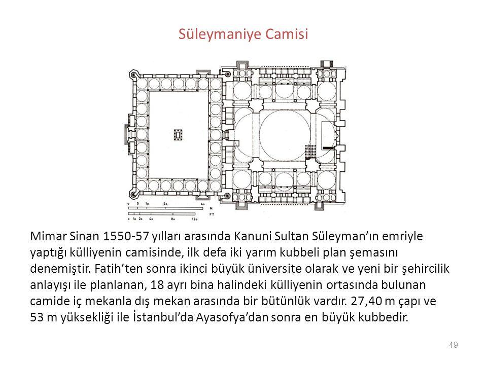 49 Süleymaniye Camisi Mimar Sinan 1550-57 yılları arasında Kanuni Sultan Süleyman'ın emriyle yaptığı külliyenin camisinde, ilk defa iki yarım kubbeli