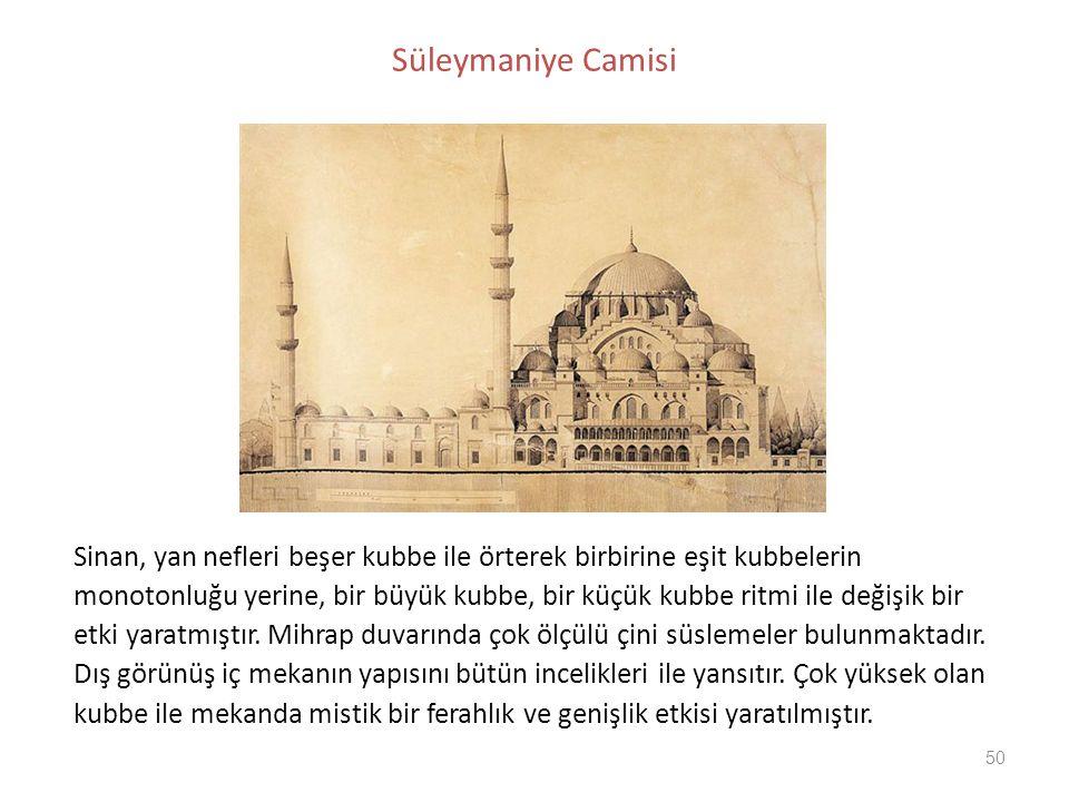 50 Süleymaniye Camisi Sinan, yan nefleri beşer kubbe ile örterek birbirine eşit kubbelerin monotonluğu yerine, bir büyük kubbe, bir küçük kubbe ritmi