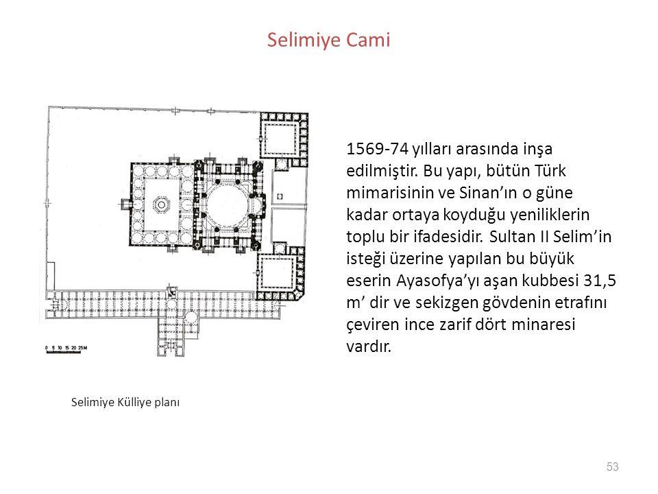 53 Selimiye Cami 1569-74 yılları arasında inşa edilmiştir. Bu yapı, bütün Türk mimarisinin ve Sinan'ın o güne kadar ortaya koyduğu yeniliklerin toplu