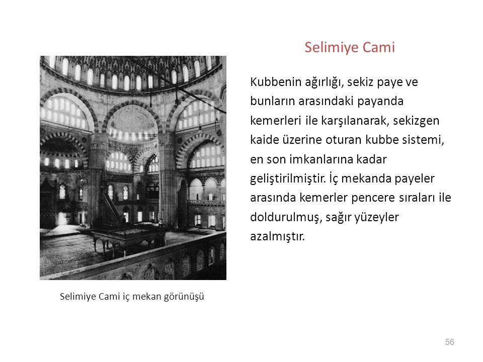 56 Selimiye Cami Kubbenin ağırlığı, sekiz paye ve bunların arasındaki payanda kemerleri ile karşılanarak, sekizgen kaide üzerine oturan kubbe sistemi,