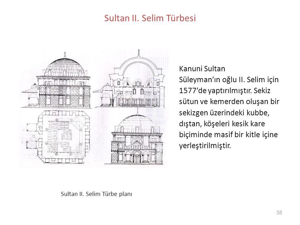 58 Sultan II. Selim Türbesi Kanuni Sultan Süleyman'ın oğlu II. Selim için 1577'de yaptırılmıştır. Sekiz sütun ve kemerden oluşan bir sekizgen üzerinde