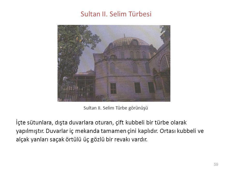 59 Sultan II. Selim Türbesi İçte sütunlara, dışta duvarlara oturan, çift kubbeli bir türbe olarak yapılmıştır. Duvarlar iç mekanda tamamen çini kaplıd